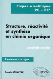 Structure Reactivite Et Synthese En Chimie Organique Seconde Annees Prepas Scientifiques Pc Pc* - Couverture - Format classique