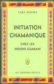Initiation Chamanique Chez Les Indiens Guarani - Couverture - Format classique