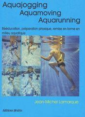 Aquajogging ; aquamoving ; aquarunning ; rééducation, préparation physique, remise en forme en milieu aquatique - Couverture - Format classique