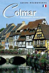 Colmar ; un itinéraire à travers l'histoire - Couverture - Format classique
