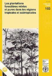 Les plantations forestieres mixtes et pures dans les regions tropicales et subtropicales ; etudes fao forestry n.130 - Couverture - Format classique