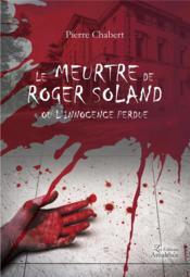 Le meurtre de Roger Soland ou l'innocence perdue - Couverture - Format classique
