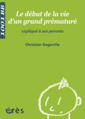 Le début de la vie d'un grand prématuré expliqué à ses parents - Couverture - Format classique