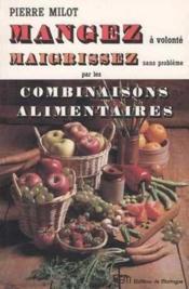 Mangez A Volonte Maigrissez Sans Probleme Par Les Combinaisons Alimentaires - Couverture - Format classique