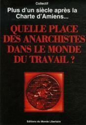Quelle place pour les anarchistes dans le monde du travail ? plus d'un siècle après la Charte d'Amiens... - Couverture - Format classique