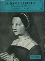La Dame Parfaite. Sainte Jeanne De Chantal. Bibliotheque Ecclesia N° 21. - Couverture - Format classique