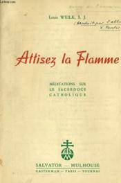 ATTISEZ LA FLAMME méditation sur le sacerdoce catholique - Couverture - Format classique