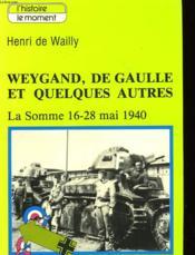 Weygand, De Gaulle, Et Quelques Autres - La Somme 16-28 Mai 1940 - Couverture - Format classique