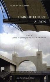 L'Architecture A Lyon T.2 : Lyon Et Le Grand Lyon Des Xixe Et Xxe Siecles - Couverture - Format classique