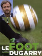 telecharger Le foot vu par Christophe Dugarry livre PDF en ligne gratuit