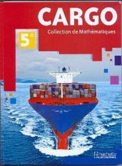 Cargo ; Mathématiques ; 5e ; Livre De L'Elève - Couverture - Format classique