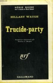Trucide-Party. Collection : Serie Noire N° 1010 - Couverture - Format classique