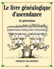 Le livre généalogique d'ascendance ; six generations - Couverture - Format classique