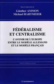 Federalisme Et Centralisme ; L'Avenir De L'Europe Entre Le Modele Allemand Et Le Modele Francais - Couverture - Format classique