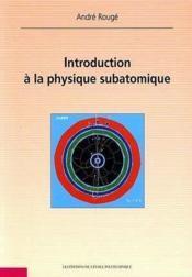 Introduction A La Physique Subatomique - Couverture - Format classique