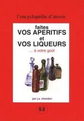 Faites vos apéritifs et vos liqueurs à votre goût - Couverture - Format classique