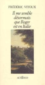 Il Me Semble Desormais Que Roger Est En Italie - Couverture - Format classique