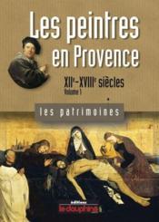 Les peintres en Provence t.1 ; XIIe-XVIIIe siècles - Couverture - Format classique
