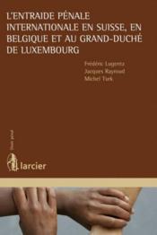 L'entraide pénale internationale en Suisse, en Belgique et au Grand-Duché de Luxembourg - Couverture - Format classique