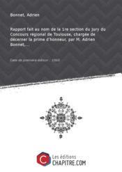 Rapport fait au nom de la 1re section du jury du Concours régional de Toulouse, chargée de décerner la prime d'honneur, par M. Adrien Bonnet,... [édition 1868] - Couverture - Format classique
