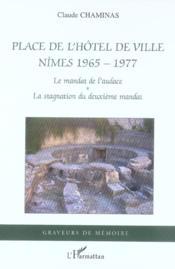 Place de l'hôtel de ville ; Nîmes 1965-1977 ; le mandat de l'audace, la stagnation du deuxième mandat - Couverture - Format classique