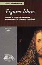 Figures Libres L'Epreuve De Culture Litteraire Generale Au Concours De L'Ens Fontenay/Saint-Cloud - Couverture - Format classique