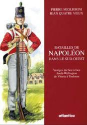Batailles de Napoléon dans le Sud-Ouest ; vestiges du face à face Soult-Wellington de Vitoria à Toulouse - Couverture - Format classique