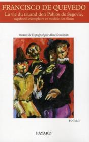La vie du truand don Pablos de Ségovie, vagabond exemplaire et modèle des filous - Couverture - Format classique