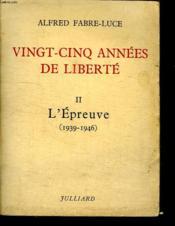 Vingt Cinq Annees De Liberte. Tome 2 L Epreuve 1939/ 1946. - Couverture - Format classique