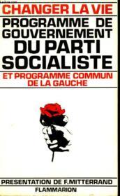 Changer La Vie. Programme De Gouvernement Du Parti Socialiste Et Programme Commun De La Gauche. - Couverture - Format classique