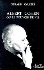 Albert Cohen Ou Le Pouvoir De Vie - Couverture - Format classique