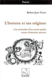 L'homme et ses origines ; à la recherche d'un savoir perdu connu d'anciens auteurs - Intérieur - Format classique