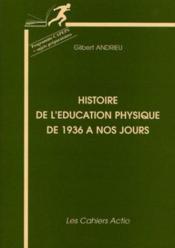 Histoire de l'éducation physique de 1936 à nos jours ; programme capeps et sujets préparatoires - Couverture - Format classique