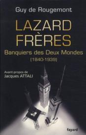 Lazard frères ; banquiers des deux mondes (1840-1939) - Couverture - Format classique
