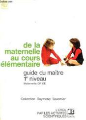 De La Maternelle Au Cours Elementaire / Guide Du Maitre / Classes Du Ce Au Cm / Collection Raymond Tavernier / L'Eveil Par Les Activites Scientifiques. - Couverture - Format classique