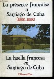La présence française à Santiago de Cuba ; 1800-1868 - Couverture - Format classique