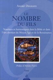 Le nombre du fils ; nombres et harmoniques dans la bible et dans l'art chrétien du moyen âge et de la renaissance - Intérieur - Format classique