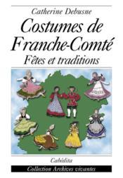 Costumes De Franche-Comte - Fetes Et Traditions - Couverture - Format classique