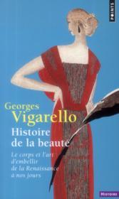 Histoire de la beauté ; le corps et l'art d'embellir de la Renaissance à nos jours - Couverture - Format classique