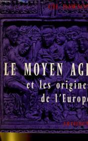 Le Moyen Age Et Les Origine De L'Europe - Des Invasions A L'An 2000 - Couverture - Format classique