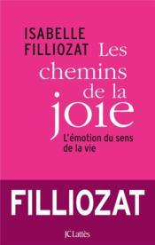 Les chemins de la joie ; l'émotion du sens de la vie - Couverture - Format classique
