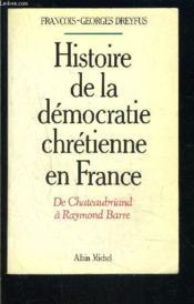 Histoire De La Democratie Chretienne En France. De Chateau Briand A Raymond Barre - Couverture - Format classique