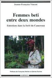 Femmes beti entre deux mondes ; entretiens dans la forêt du Cameroun - Couverture - Format classique