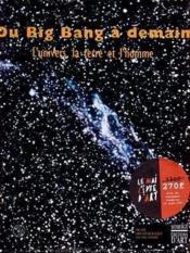 Du Big Bang A Demain. L'Univers La Terre Et L'Homme - Couverture - Format classique