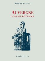 Auvergne, la source de l'espace - Couverture - Format classique