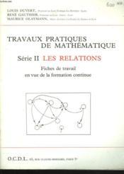 Travaux Pratiques De Mathematiques Serie Ii. Les Relations. Fiches De Travail En Vue De La Formation Continue - Couverture - Format classique