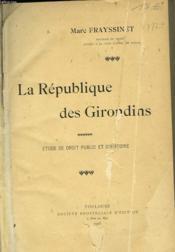 La Republique Des Girondins. Etude De Droit Public Et D'Histoire - Couverture - Format classique