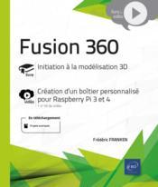 Fusion 360 ; complément vidéo : création d'un boîtier personnalisé pour Raspberry Pi 3 et 4 - Couverture - Format classique