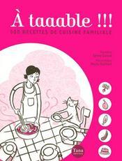 À taaable !!! 500 recettes de cuisine familiale - Intérieur - Format classique