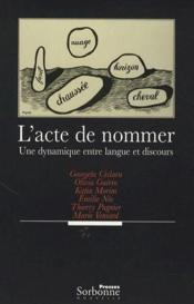 L'acte de nommer ; une dynamique entre langue et discours - Couverture - Format classique